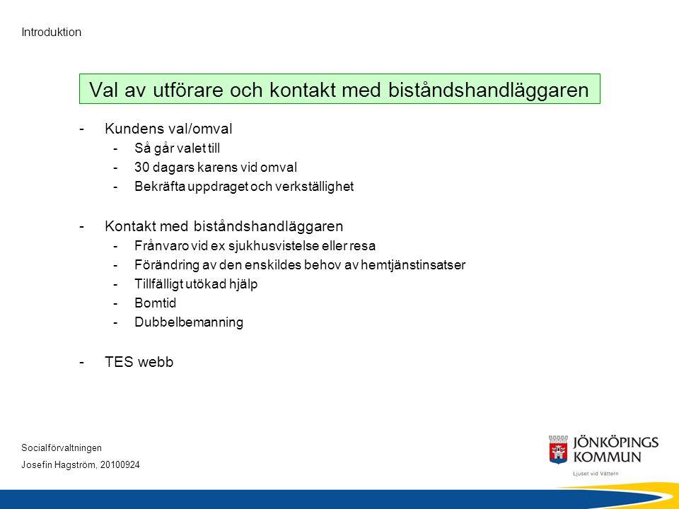 Socialförvaltningen Josefin Hagström, 20100924 Introduktion Val av utförare och kontakt med biståndshandläggaren -Kundens val/omval - Så går valet til