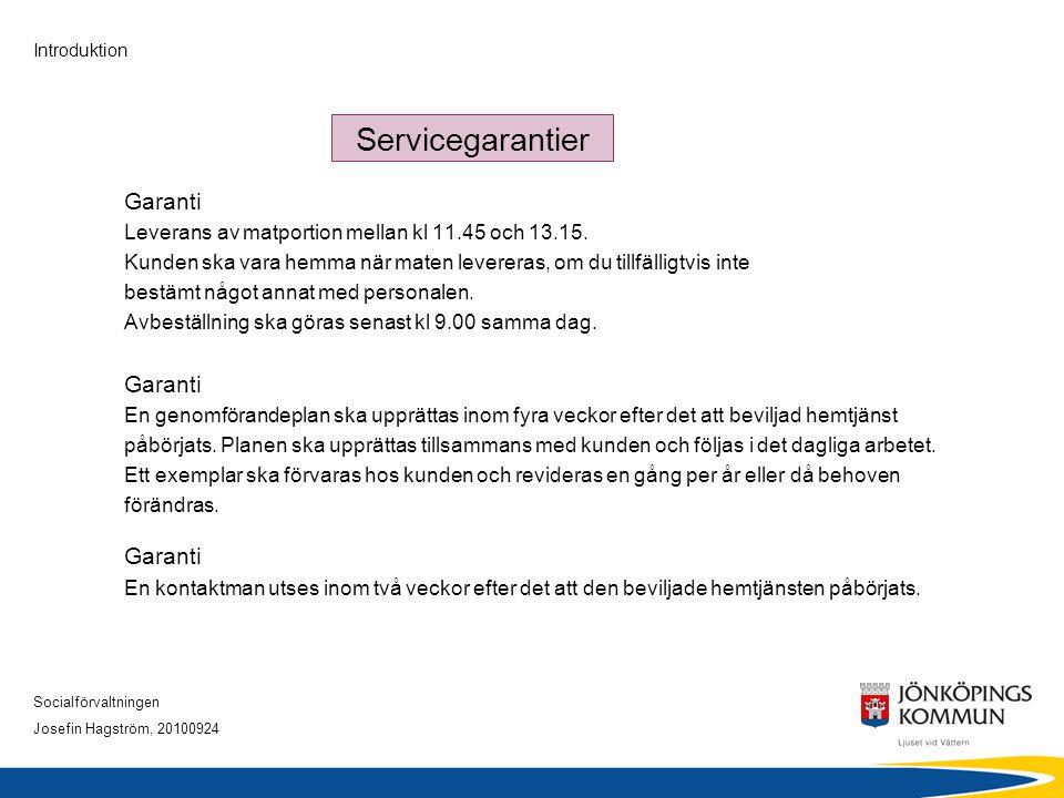 Socialförvaltningen Josefin Hagström, 20100924 Introduktion Servicegarantier Garanti Leverans av matportion mellan kl 11.45 och 13.15. Kunden ska vara