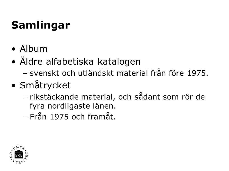 Samlingar •Album •Äldre alfabetiska katalogen –svenskt och utländskt material från före 1975.