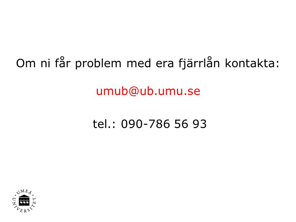 Om ni får problem med era fjärrlån kontakta: umub@ub.umu.se tel.: 090-786 56 93