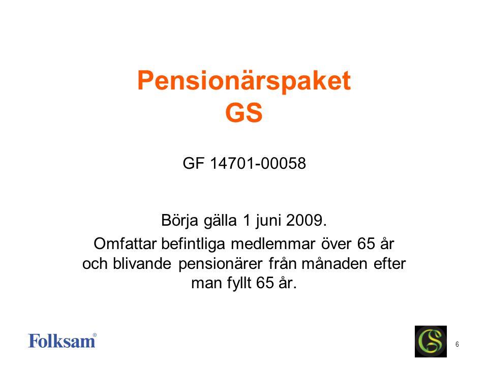 6 Pensionärspaket GS Börja gälla 1 juni 2009. Omfattar befintliga medlemmar över 65 år och blivande pensionärer från månaden efter man fyllt 65 år. GF