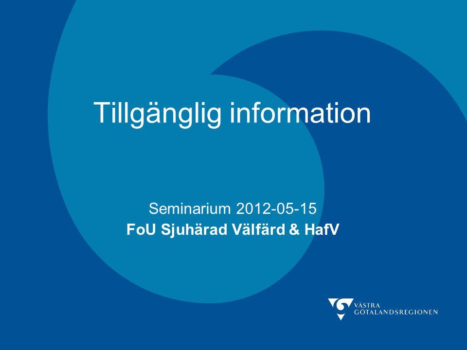 Tillgänglig information Seminarium 2012-05-15 FoU Sjuhärad Välfärd & HafV