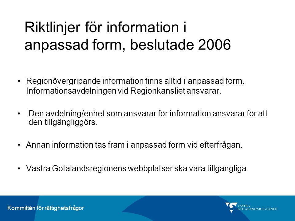 Kommittén för rättighetsfrågor Riktlinjer för information i anpassad form, beslutade 2006 •Regionövergripande information finns alltid i anpassad form