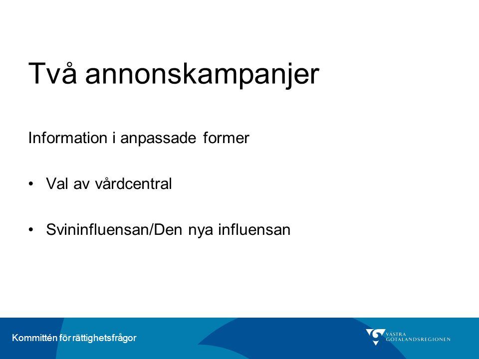 Kommittén för rättighetsfrågor Två annonskampanjer Information i anpassade former •Val av vårdcentral •Svininfluensan/Den nya influensan