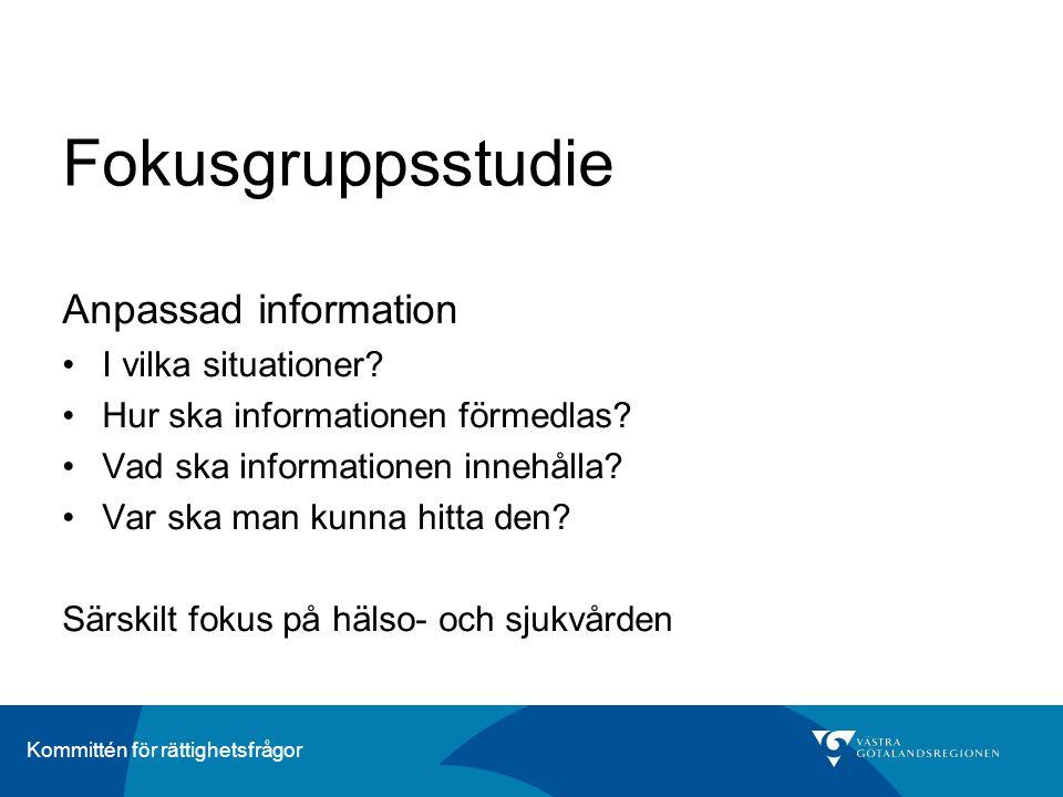 Kommittén för rättighetsfrågor Fokusgruppsstudie Anpassad information •I vilka situationer? •Hur ska informationen förmedlas? •Vad ska informationen i