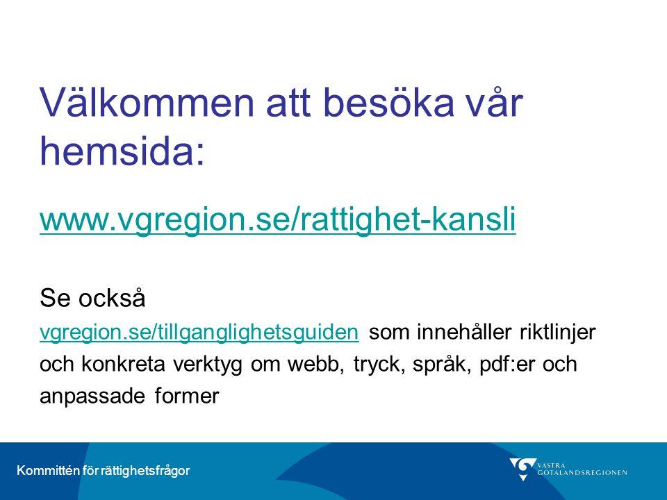 Kommittén för rättighetsfrågor Välkommen att besöka vår hemsida: www.vgregion.se/rattighet-kansli Se också vgregion.se/tillganglighetsguidenvgregion.s