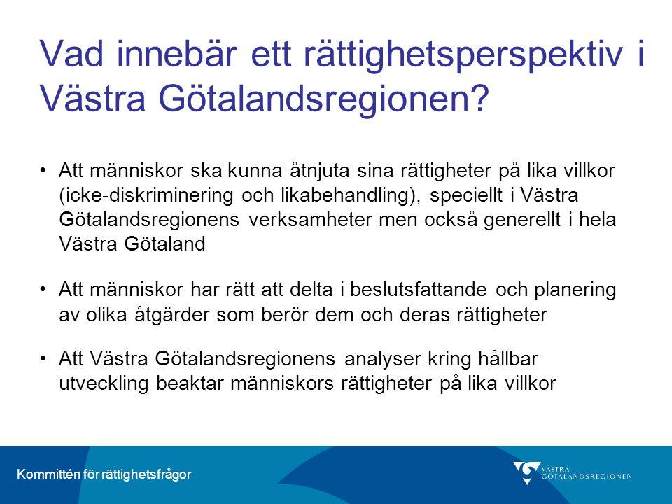 Kommittén för rättighetsfrågor Vad innebär ett rättighetsperspektiv i Västra Götalandsregionen? •Att människor ska kunna åtnjuta sina rättigheter på l