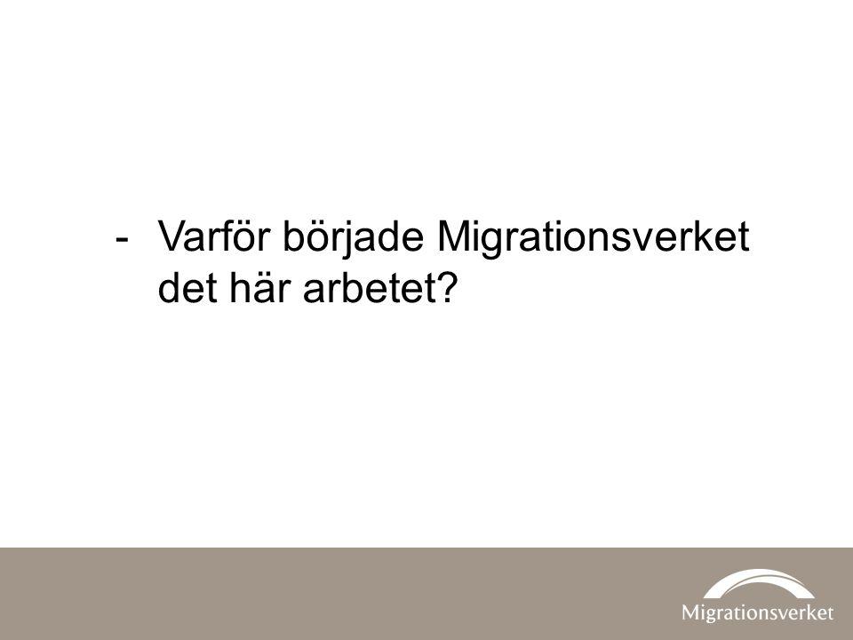 -Varför började Migrationsverket det här arbetet?