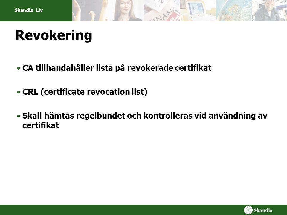 Skandia Liv Revokering •CA tillhandahåller lista på revokerade certifikat •CRL (certificate revocation list) •Skall hämtas regelbundet och kontrollera