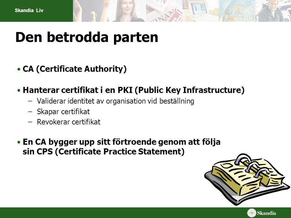 Skandia Liv Den betrodda parten •CA (Certificate Authority) •Hanterar certifikat i en PKI (Public Key Infrastructure) –Validerar identitet av organisa