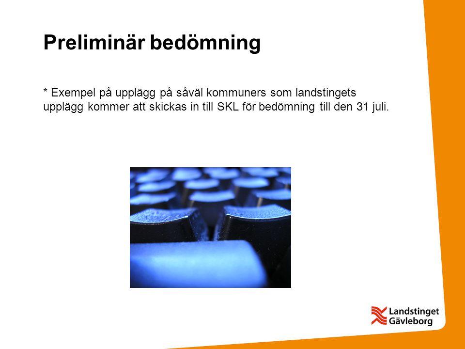 Preliminär bedömning * Exempel på upplägg på såväl kommuners som landstingets upplägg kommer att skickas in till SKL för bedömning till den 31 juli.