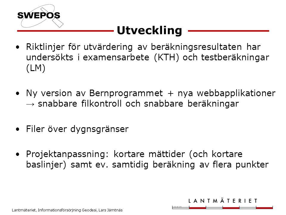 Lantmäteriet, Informationsförsörjning Geodesi, Lars Jämtnäs Utveckling •Riktlinjer för utvärdering av beräkningsresultaten har undersökts i examensarb