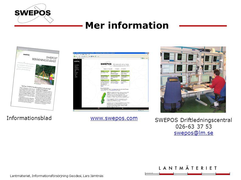 Lantmäteriet, Informationsförsörjning Geodesi, Lars Jämtnäs Mer information Informationsbladwww.swepos.com SWEPOS Driftledningscentral 026-63 37 53 sw