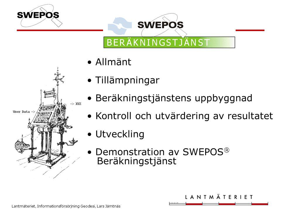 Lantmäteriet, Informationsförsörjning Geodesi, Lars Jämtnäs • Allmänt • Tillämpningar • Beräkningstjänstens uppbyggnad • Kontroll och utvärdering av r