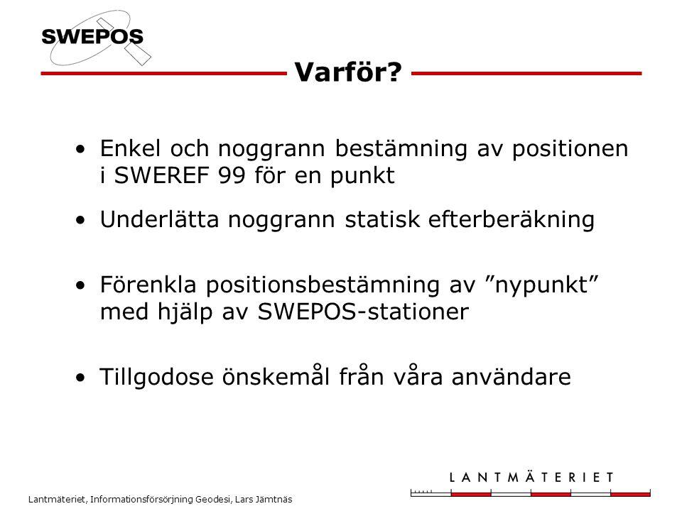 Lantmäteriet, Informationsförsörjning Geodesi, Lars Jämtnäs •Enkel och noggrann bestämning av positionen i SWEREF 99 för en punkt •Underlätta noggrann