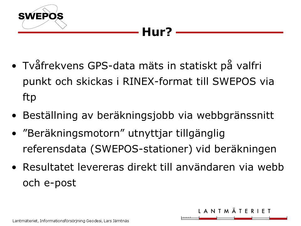 Lantmäteriet, Informationsförsörjning Geodesi, Lars Jämtnäs •Tvåfrekvens GPS-data mäts in statiskt på valfri punkt och skickas i RINEX-format till SWE