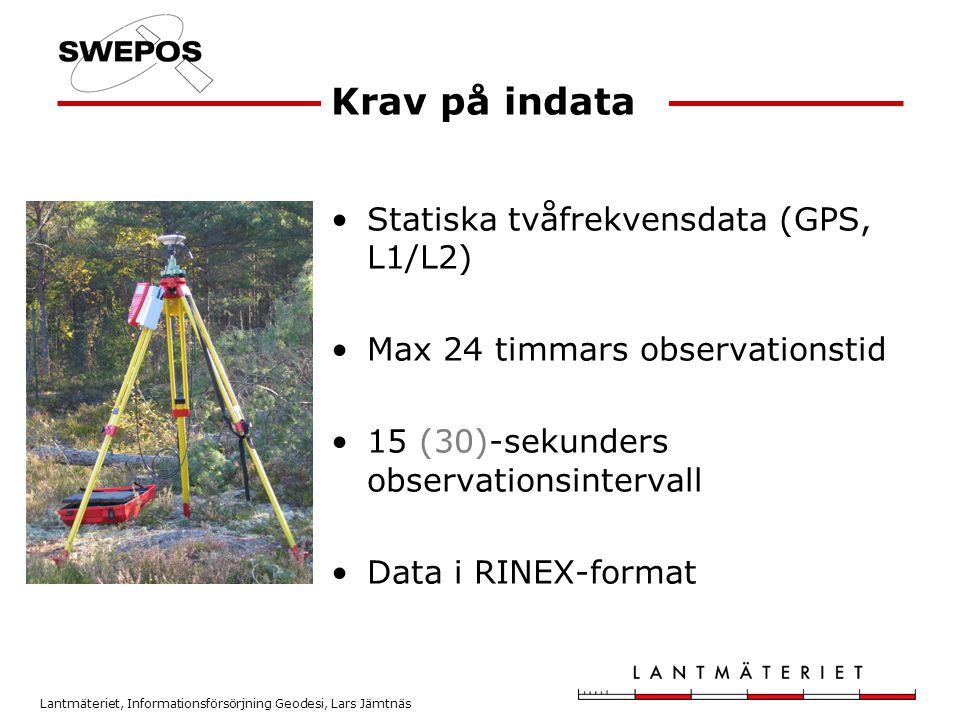 Lantmäteriet, Informationsförsörjning Geodesi, Lars Jämtnäs •Statiska tvåfrekvensdata (GPS, L1/L2) •Max 24 timmars observationstid •15 (30)-sekunders