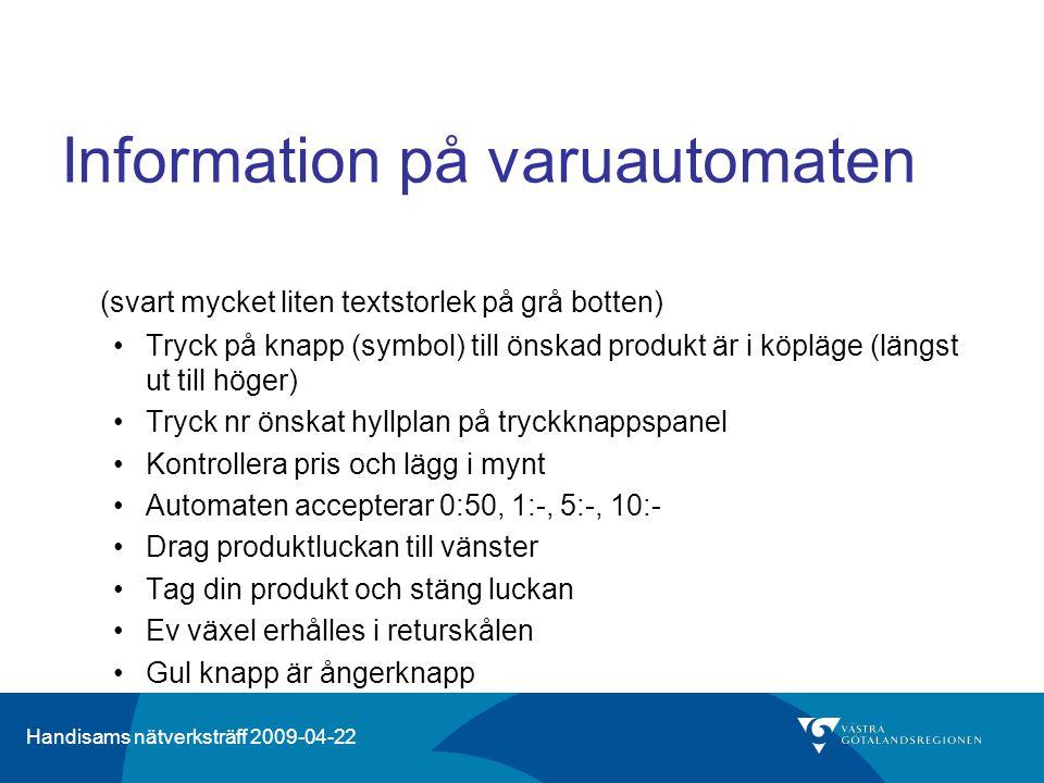 Handisams nätverksträff 2009-04-22 Information på varuautomaten (svart mycket liten textstorlek på grå botten) •Tryck på knapp (symbol) till önskad pr