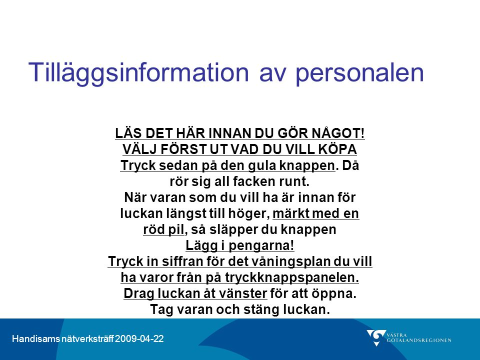 Handisams nätverksträff 2009-04-22 Tilläggsinformation av personalen LÄS DET HÄR INNAN DU GÖR NÅGOT.