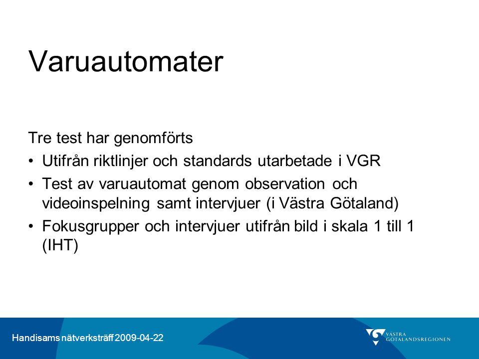 Handisams nätverksträff 2009-04-22 Varuautomater Tre test har genomförts •Utifrån riktlinjer och standards utarbetade i VGR •Test av varuautomat genom