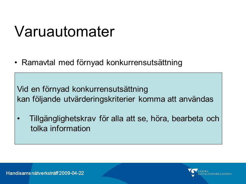 Handisams nätverksträff 2009-04-22 Varuautomater •Ramavtal med förnyad konkurrensutsättning Vid en förnyad konkurrensutsättning kan följande utvärderi