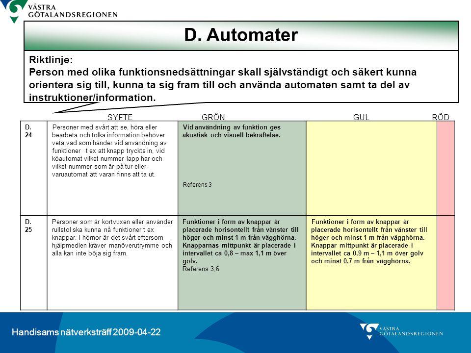 Handisams nätverksträff 2009-04-22 SYFTEGRÖN GUL RÖD Riktlinje: Person med olika funktionsnedsättningar skall självständigt och säkert kunna orientera sig till, kunna ta sig fram till och använda automaten samt ta del av instruktioner/information.