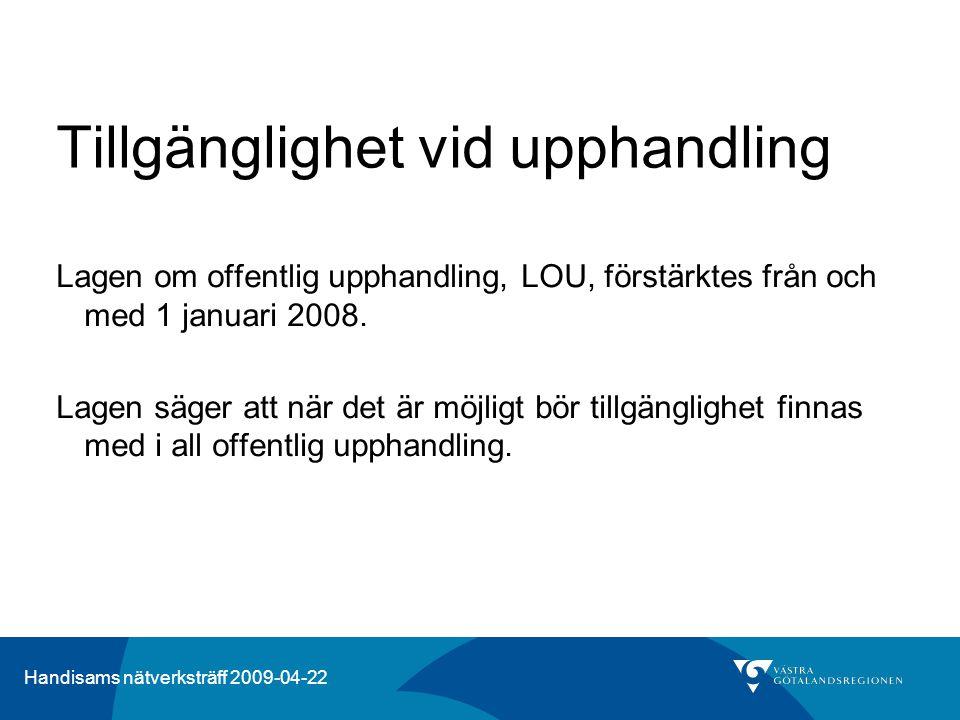 Handisams nätverksträff 2009-04-22 Tillgänglighet vid upphandling Lagen om offentlig upphandling, LOU, förstärktes från och med 1 januari 2008. Lagen