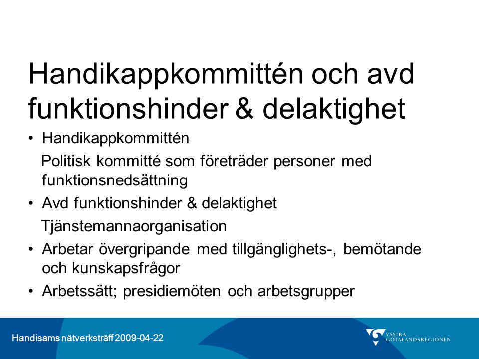 Handisams nätverksträff 2009-04-22 Uppdraget Handikappkommittén ska tillsammans med service- nämnden upprätta riktlinjer och anvisningar för hur tillgängligheten ska beaktas vid upphandling (enligt Västra Götalandsregionens plan för funktions- hinderfrågor 2008 – 2010.