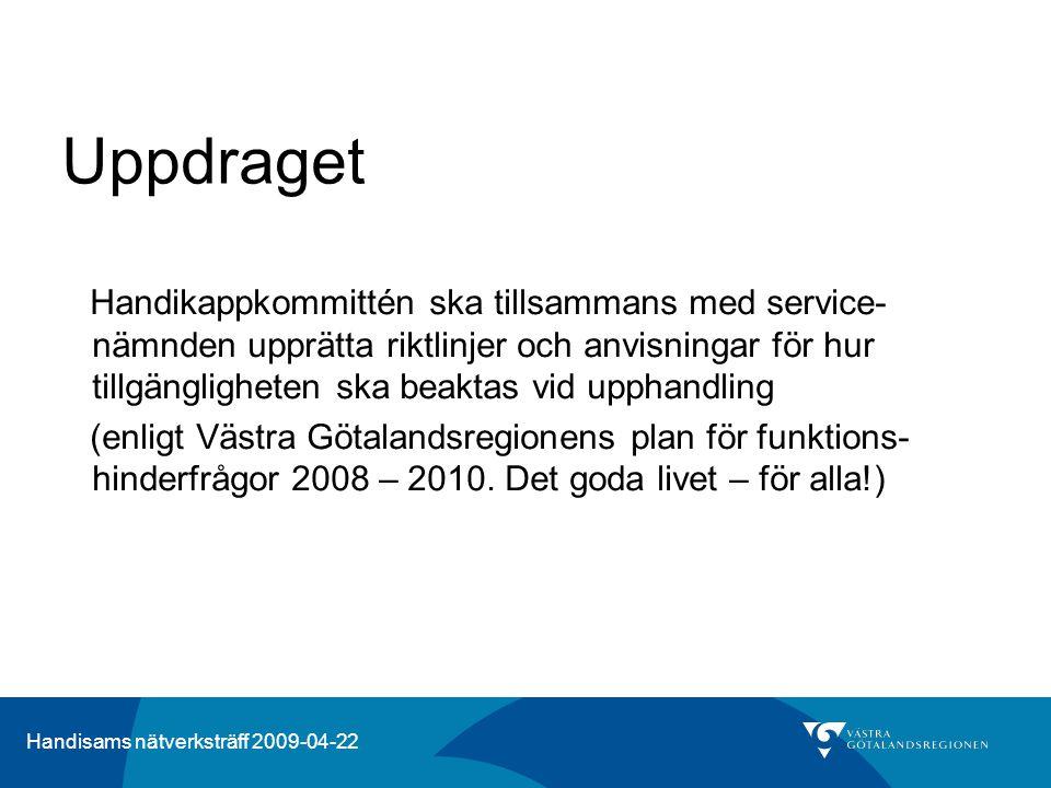 Handisams nätverksträff 2009-04-22 Uppdraget Handikappkommittén ska tillsammans med service- nämnden upprätta riktlinjer och anvisningar för hur tillg