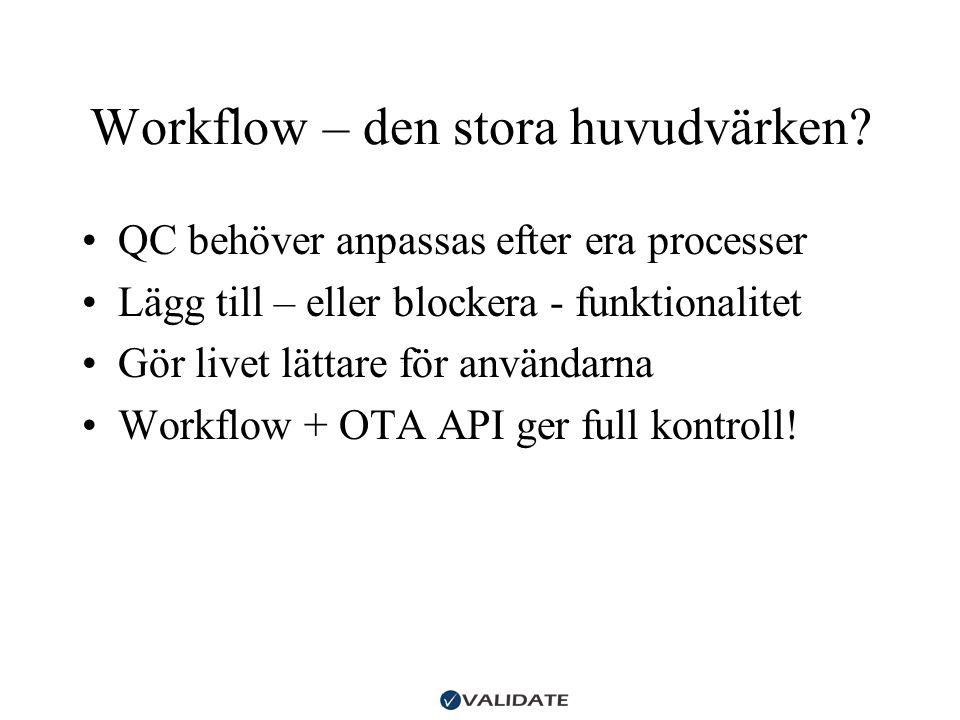 Workflow – den stora huvudvärken? •QC behöver anpassas efter era processer •Lägg till – eller blockera - funktionalitet •Gör livet lättare för använda