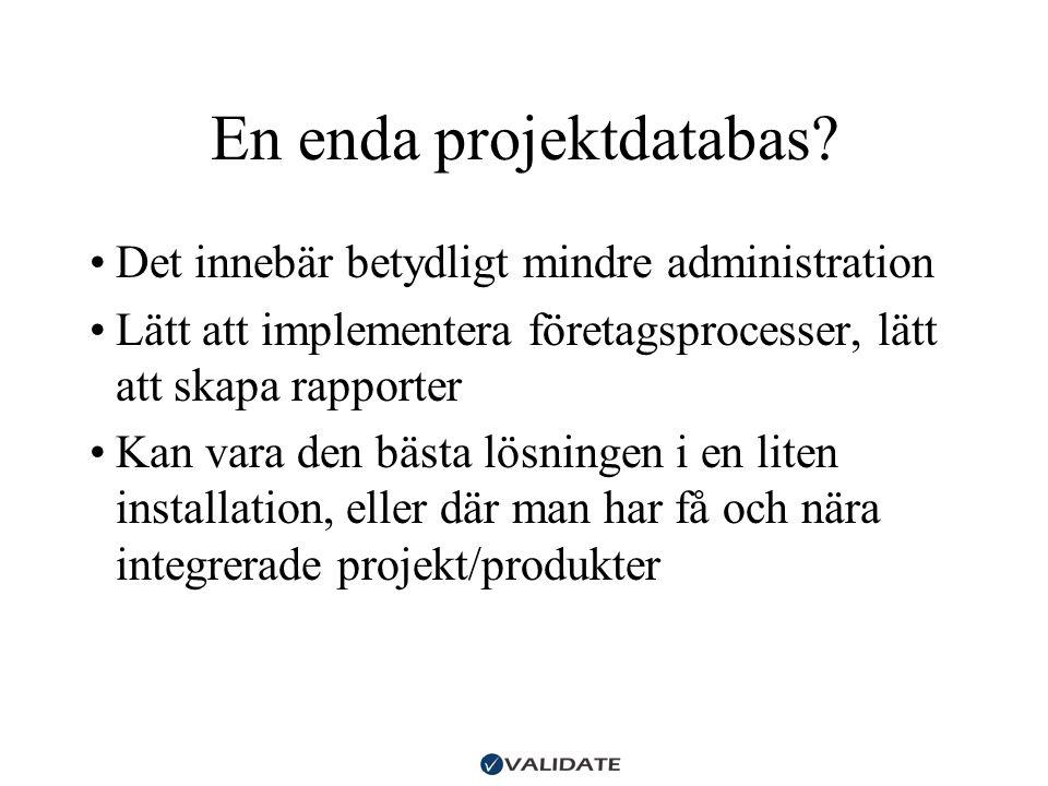 En enda projektdatabas? •Det innebär betydligt mindre administration •Lätt att implementera företagsprocesser, lätt att skapa rapporter •Kan vara den