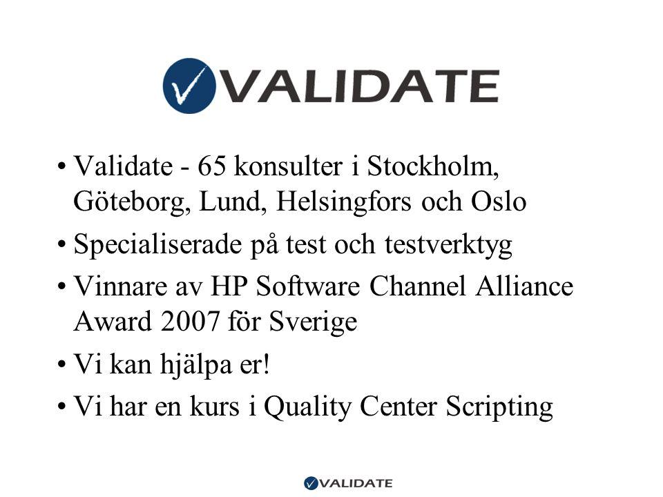•Validate - 65 konsulter i Stockholm, Göteborg, Lund, Helsingfors och Oslo •Specialiserade på test och testverktyg •Vinnare av HP Software Channel Alliance Award 2007 för Sverige •Vi kan hjälpa er.