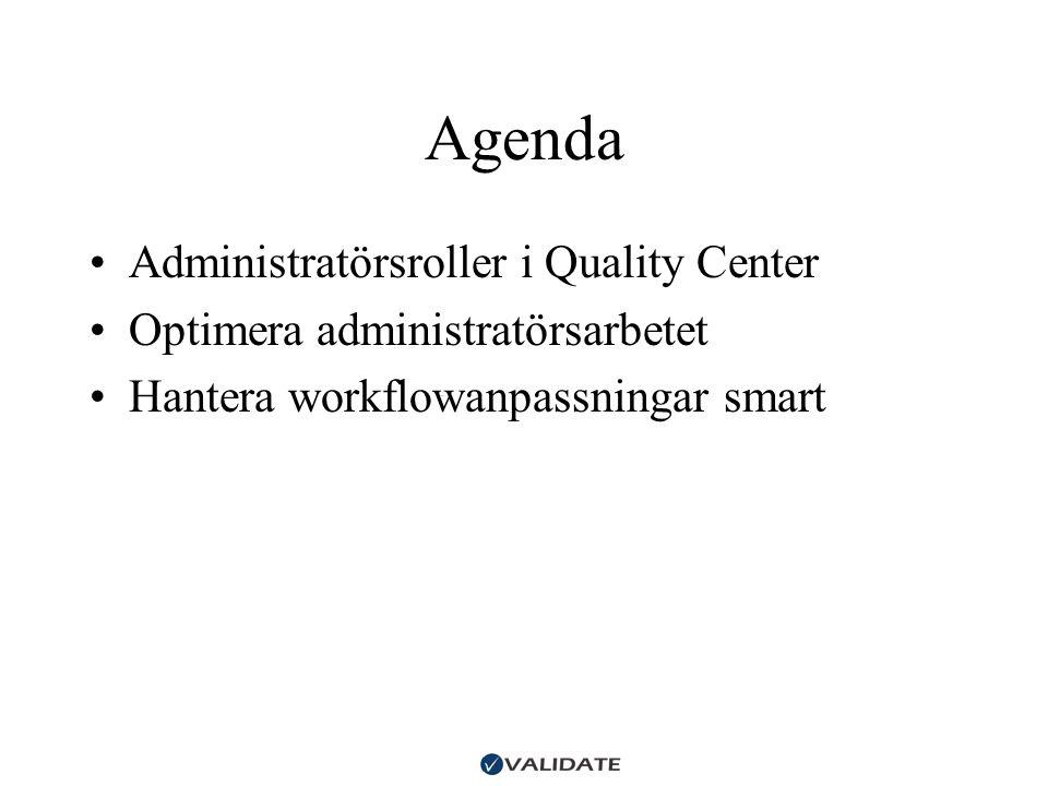 Agenda •Administratörsroller i Quality Center •Optimera administratörsarbetet •Hantera workflowanpassningar smart