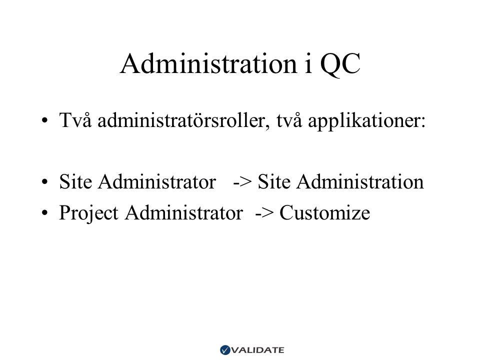 Administration i QC •Två administratörsroller, två applikationer: •Site Administrator -> Site Administration •Project Administrator -> Customize