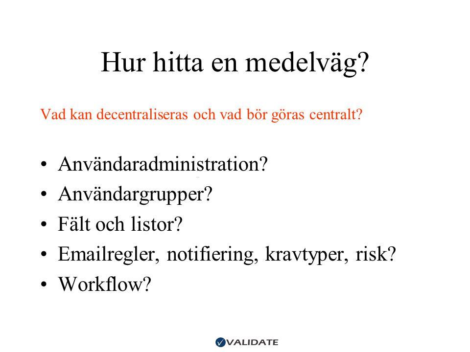 Hur hitta en medelväg? Vad kan decentraliseras och vad bör göras centralt? •Användaradministration? •Användargrupper? •Fält och listor? •Emailregler,