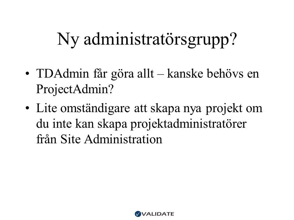 Ny administratörsgrupp? •TDAdmin får göra allt – kanske behövs en ProjectAdmin? •Lite omständigare att skapa nya projekt om du inte kan skapa projekta