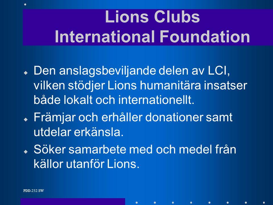 PDD-252.SW u Den anslagsbeviljande delen av LCI, vilken stödjer Lions humanitära insatser både lokalt och internationellt.