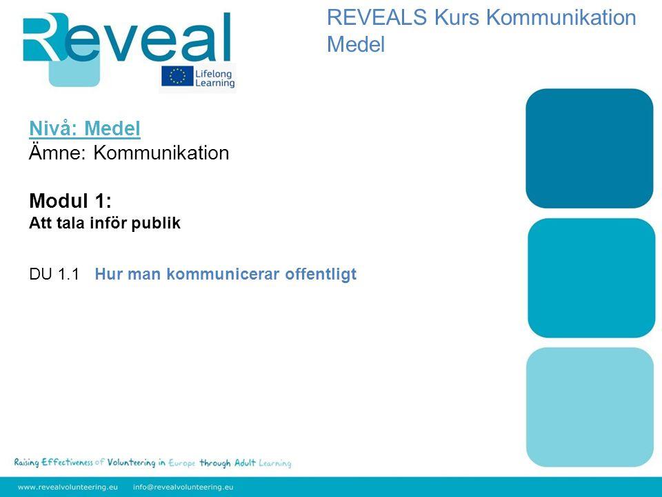 Nivå: Medel Ämne: Kommunikation Modul 1: Att tala inför publik DU 1.1 Hur man kommunicerar offentligt REVEALS Kurs Kommunikation Medel