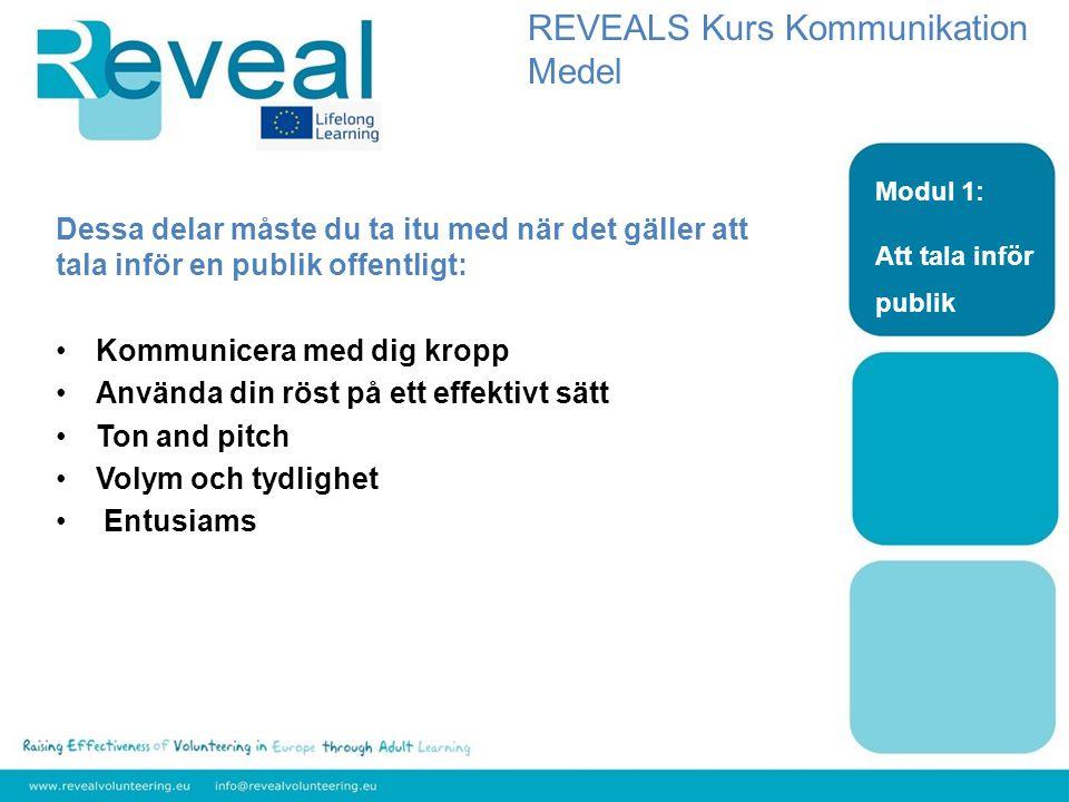 Nivå: Medel Ämne: Kommunikation Modul 2: Kommunicera med externa organisationer DU 2.1 Vikten av extern kommunikaion för ideella organisationer REVEALS Kurs Kommunikation Medel