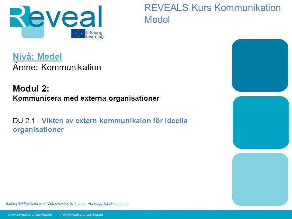 Nivå: Medel Ämne: Kommunikation Modul 2: Kommunicera med externa organisationer DU 2.1 Vikten av extern kommunikaion för ideella organisationer REVEAL
