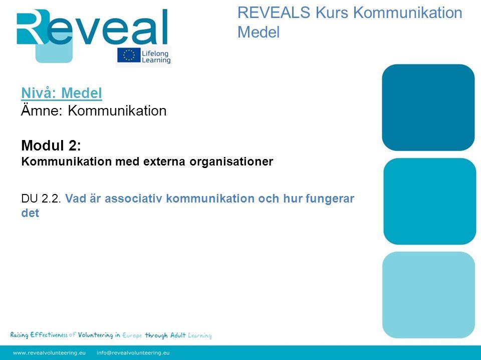 Nivå: Medel Ämne: Kommunikation Modul 2: Kommunikation med externa organisationer DU 2.2. Vad är associativ kommunikation och hur fungerar det REVEALS
