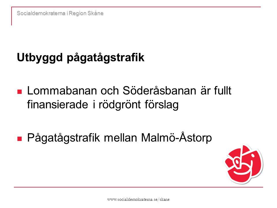 www.socialdemokraterna.se/skane Socialdemokraterna i Region Skåne Utbyggd pågatågstrafik  Lommabanan och Söderåsbanan är fullt finansierade i rödgrön
