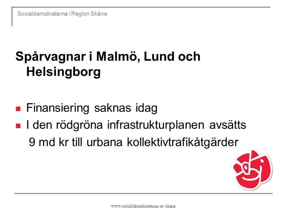 www.socialdemokraterna.se/skane Socialdemokraterna i Region Skåne Spårvagnar i Malmö, Lund och Helsingborg  Finansiering saknas idag  I den rödgröna