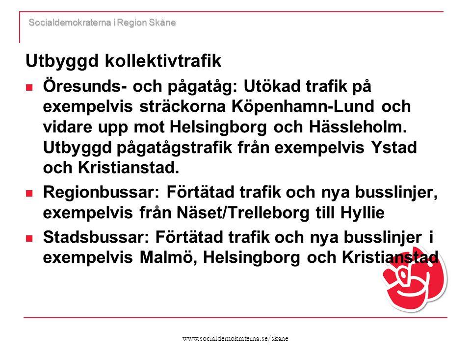 www.socialdemokraterna.se/skane Socialdemokraterna i Region Skåne Utbyggd kollektivtrafik  Öresunds- och pågatåg: Utökad trafik på exempelvis sträckorna Köpenhamn-Lund och vidare upp mot Helsingborg och Hässleholm.
