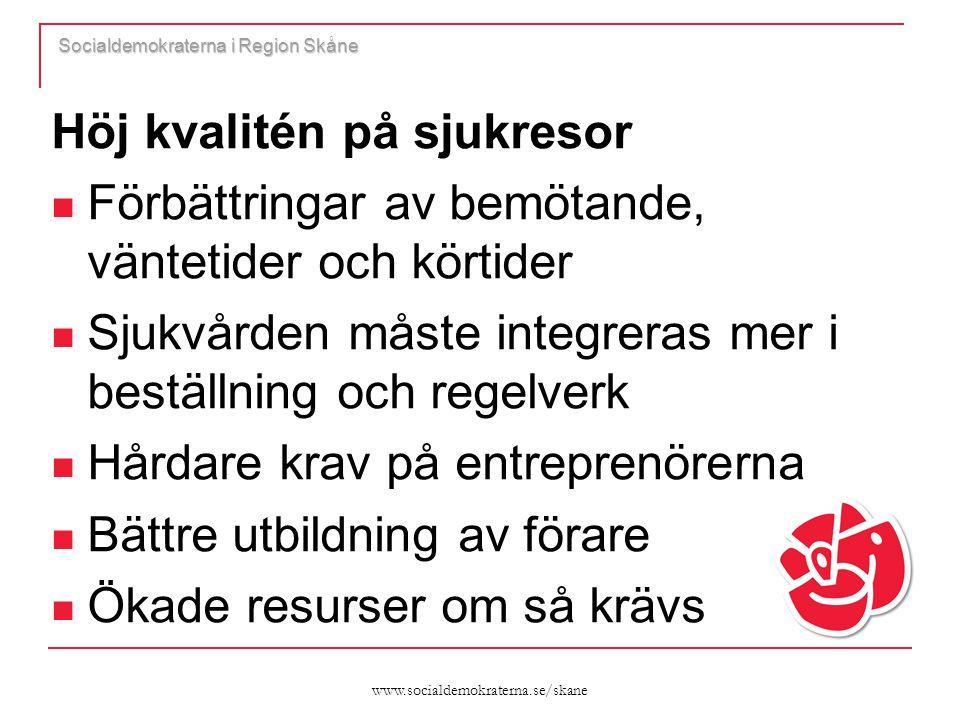 www.socialdemokraterna.se/skane Socialdemokraterna i Region Skåne Höj kvalitén på sjukresor  Förbättringar av bemötande, väntetider och körtider  Sj
