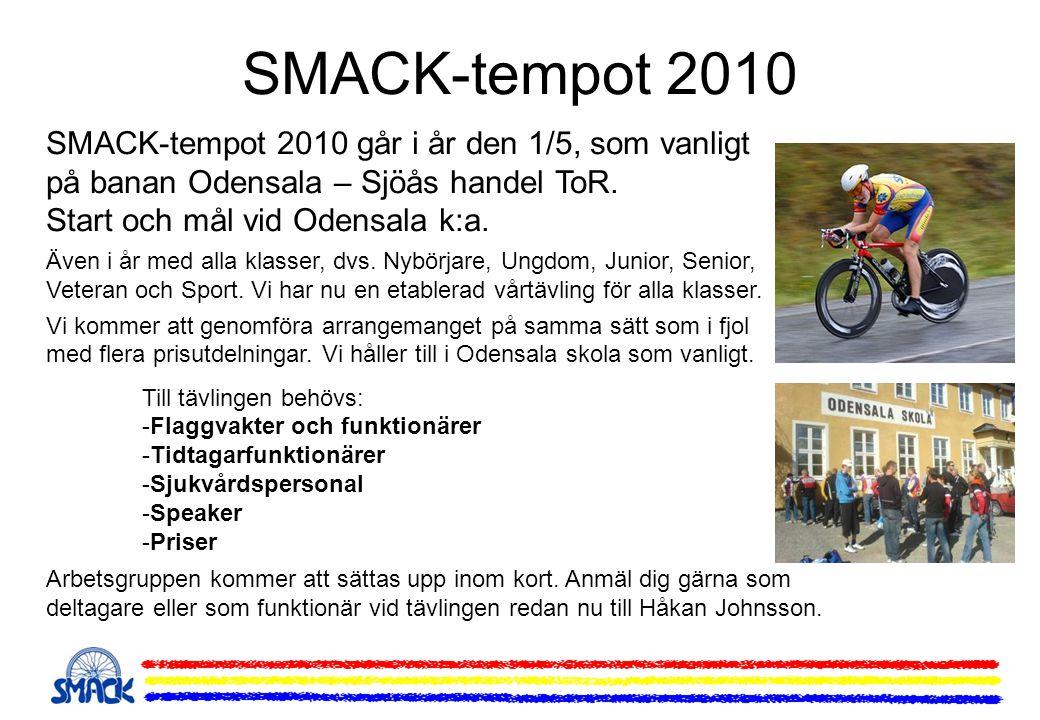 SMACK-tempot 2010 SMACK-tempot 2010 går i år den 1/5, som vanligt på banan Odensala – Sjöås handel ToR. Start och mål vid Odensala k:a. Även i år med