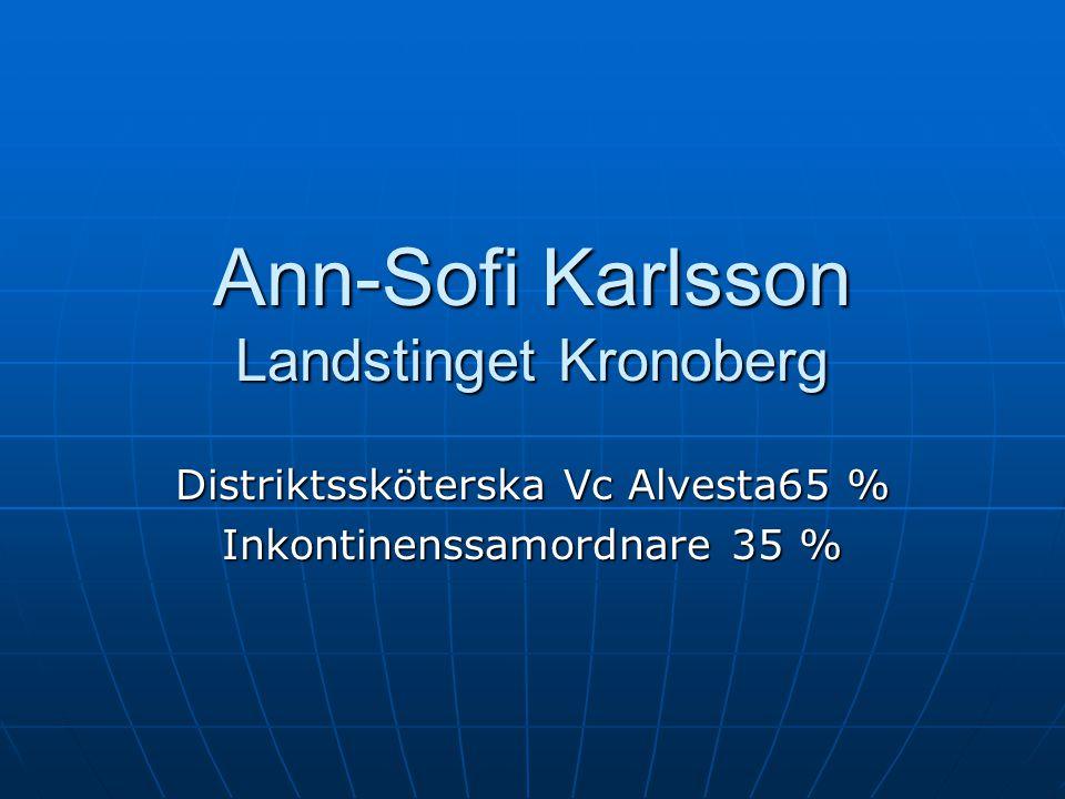 Ann-Sofi Karlsson Landstinget Kronoberg Distriktssköterska Vc Alvesta65 % Inkontinenssamordnare 35 %