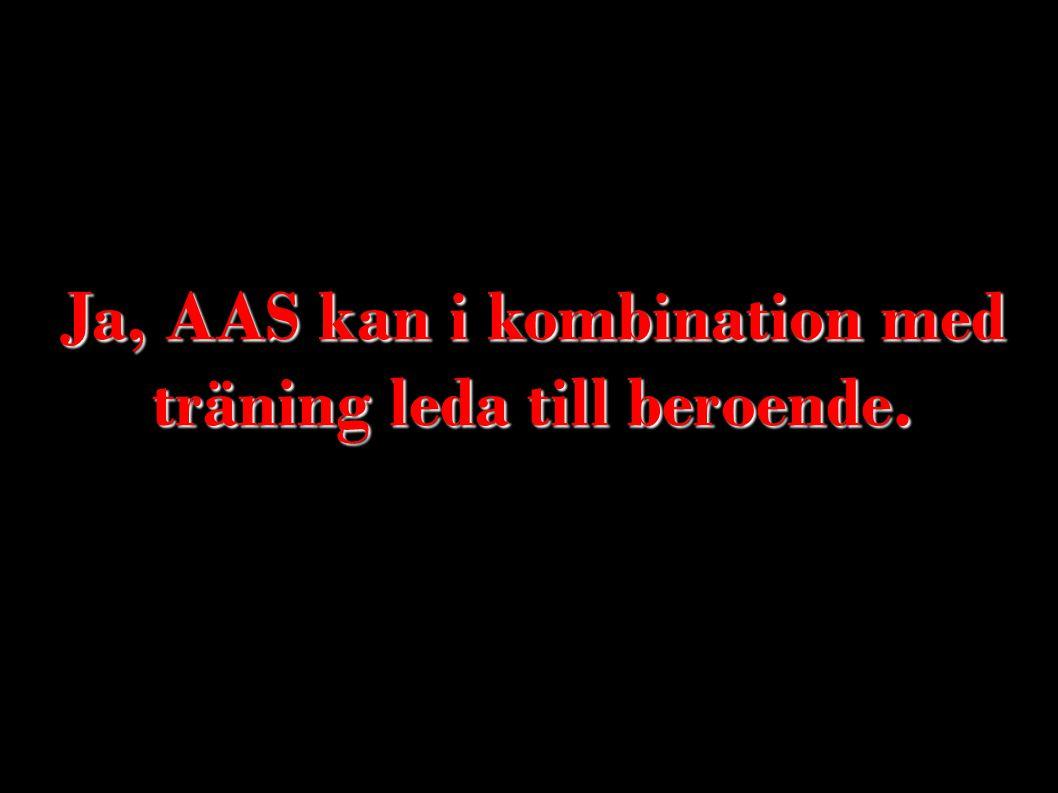 Ja, AAS kan i kombination med träning leda till beroende.