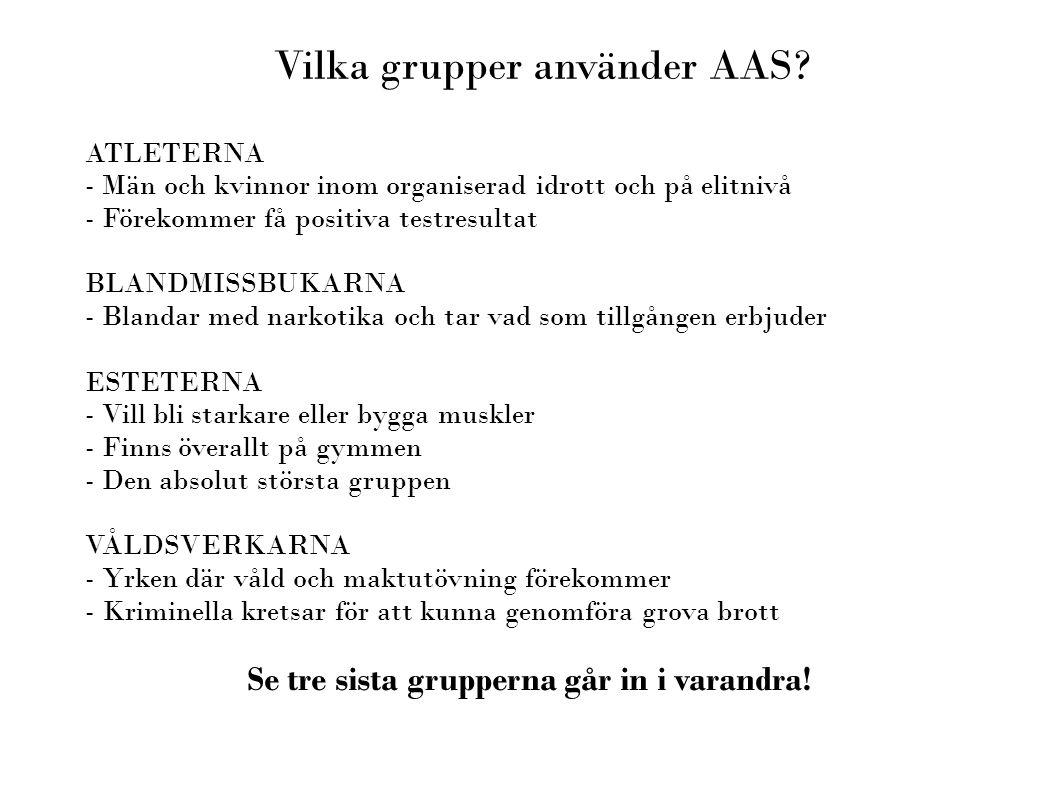 Vilka grupper använder AAS? ATLETERNA - Män och kvinnor inom organiserad idrott och på elitnivå - Förekommer få positiva testresultat BLANDMISSBUKARNA