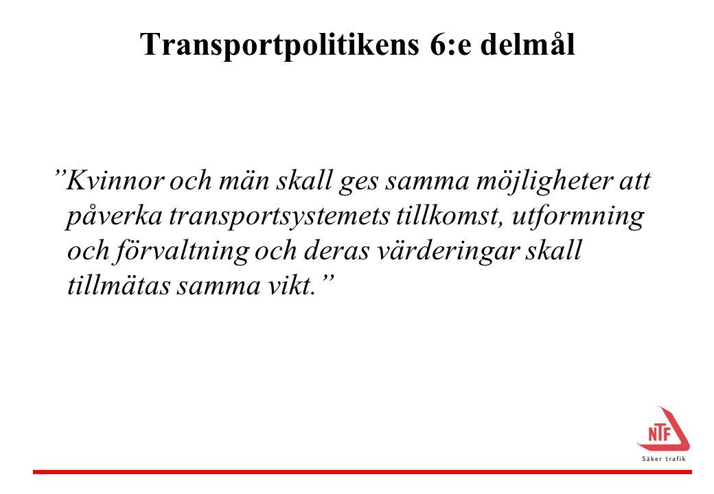 Transportpolitikens 6:e delmål Kvinnor och män skall ges samma möjligheter att påverka transportsystemets tillkomst, utformning och förvaltning och deras värderingar skall tillmätas samma vikt.